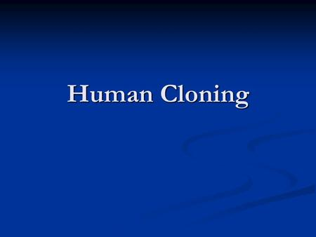 Human Cloning. Introduction Cloning- the process of making an identical organism through nonsexual means Cloning- the process of making an identical organism.