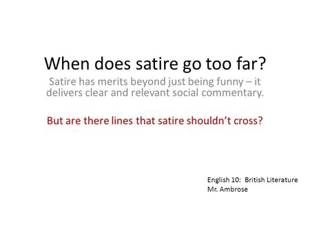 When does satire go too far? Satire has merits beyond just being funny – it delivers clear and relevant social commentary. But are there lines that satire.