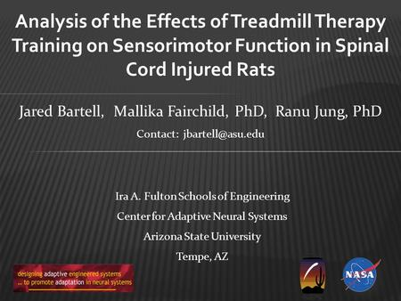 Analysis of the Effects of Treadmill Therapy Training on Sensorimotor Function in Spinal Cord Injured Rats Ira A. Fulton Schools of Engineering Center.