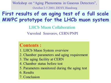 "First results of an aging test of a full scale MWPC prototype for the LHCb muon system Workshop on ""Aging Phenomena in Gaseous Detectors"", October 2-5."