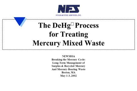 The DeHg  Process for Treating Mercury Mixed Waste NEWMOA Breaking the Mercury Cycle: Long-Term Management of Surplus & Recycled Mercury And Mercury-Bearing.