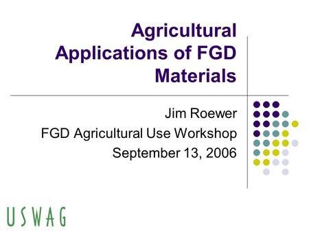 Agricultural Applications of FGD Materials Jim Roewer FGD Agricultural Use Workshop September 13, 2006.
