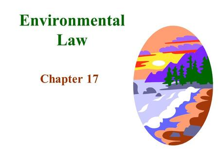 Environmental Law Chapter 17 Pollution and the Common Law Nuisance Law –used to protest interferences with rights- either public (a right held in common.