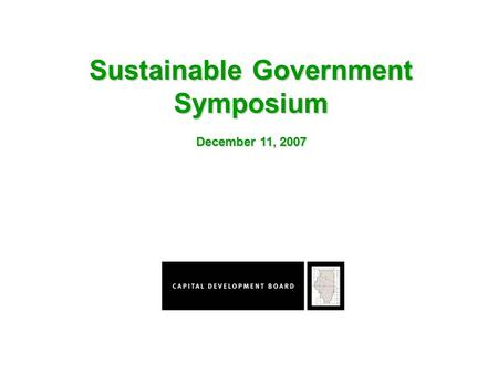 Sustainable Government Symposium December 11, 2007.