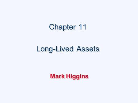 Chapter 11 Long-Lived Assets Chapter 11 Long-Lived Assets Mark Higgins.