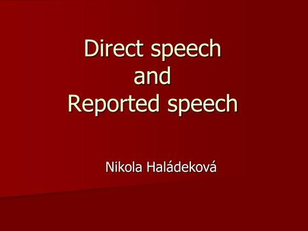 Direct speech and Reported speech Nikola Haládeková.