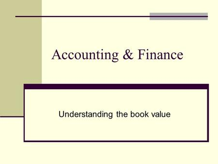Accounting & Finance Understanding the book value.