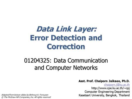 Data Link Layer: Error Detection and Correction 01204325: Data Communication and Computer Networks Asst. Prof. Chaiporn Jaikaeo, Ph.D.