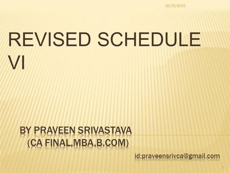 REVISED SCHEDULE VI 10/25/2015 1 Revised Schedule VI applicable to all companies for the financial year commencing from 01 st April 2011. However do.