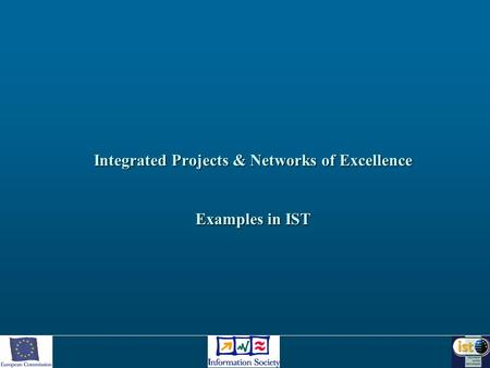 Integrated Projects & Networks of Excellence Examples in IST.