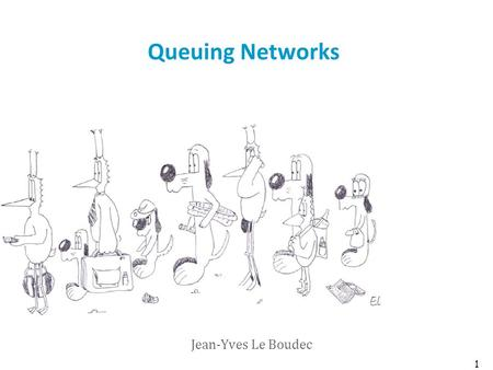 Queuing Networks Jean-Yves Le Boudec 1. Networks of Queues Stability Queuing networks are frequently used models The stability issue may, in general,