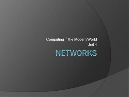 Computing in the Modern World Unit 4. GPS: BCS-CMW-8. Students will demonstrate knowledge of basic components of computer networks.