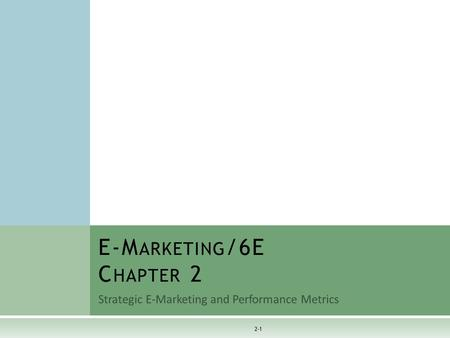 Strategic E-Marketing and Performance Metrics E-M ARKETING /6E C HAPTER 2 2-1.