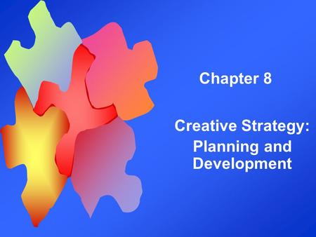Chapter 8 Creative Strategy: Planning and Development.