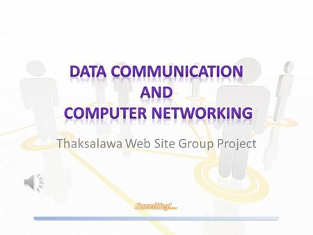 Thaksalawa Web Site Group Project Transmission of data from one place to another place is called Data Communication.