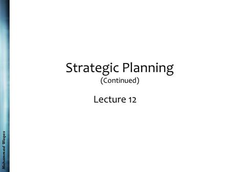 Muhammad Waqas Strategic Planning (Continued) Lecture 12.
