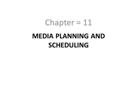 "MEDIA PLANNING AND SCHEDULING Chapter = 11. Wells Burnett says ""Media planning is a decision process regarding use of advertising time and space to assist."