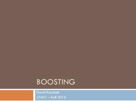 BOOSTING David Kauchak CS451 – Fall 2013. Admin Final project.