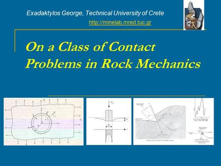 On a Class of Contact Problems in Rock Mechanics Exadaktylos George, Technical University of Crete
