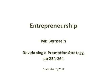 Entrepreneurship Mr. Bernstein Developing a Promotion Strategy, pp 254-264 November 3, 2014.
