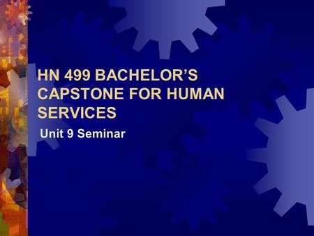 HN 499 BACHELOR'S CAPSTONE FOR HUMAN SERVICES Unit 9 Seminar.