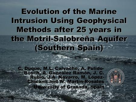 Evolution of the Marine Intrusion Using Geophysical Methods after 25 years in the Motril-Salobreña Aquifer (Southern Spain) C. Duque, M.L. Calvache, A.