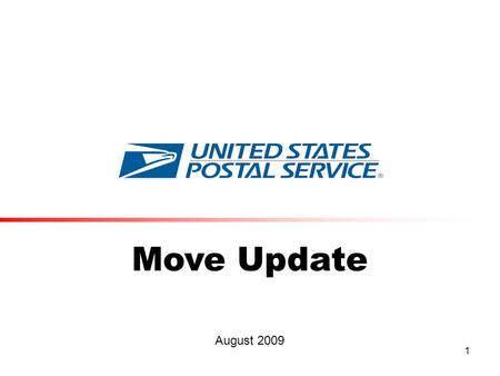 1 Move Update August 2009. 2 Move Update Effective Nov. 23, 2008  Increased frequency of Move Update from 185 days to 95 days for First-ClassMail® Presorted.