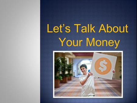 Let's Talk About Your Money. LifeSmarts is a program of the National Consumers League.