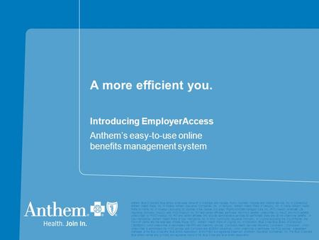A more efficient you. Introducing EmployerAccess Anthem's easy-to-use online benefits management system Anthem Blue Cross and Blue Shield is the trade.