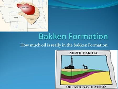 "How much oil is really in the bakken Formation. Bakken Formation So I am going to tell you what I know about how much oil really is in the big ""Bakken."