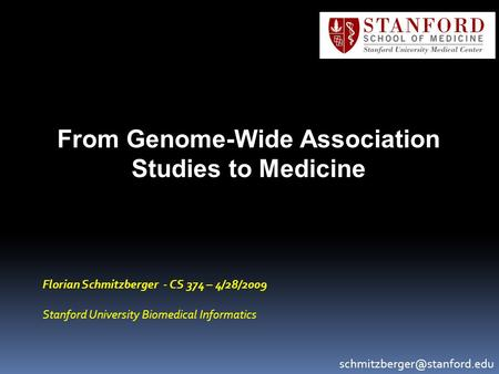 From Genome-Wide Association Studies to Medicine Florian Schmitzberger - CS 374 – 4/28/2009 Stanford University Biomedical Informatics