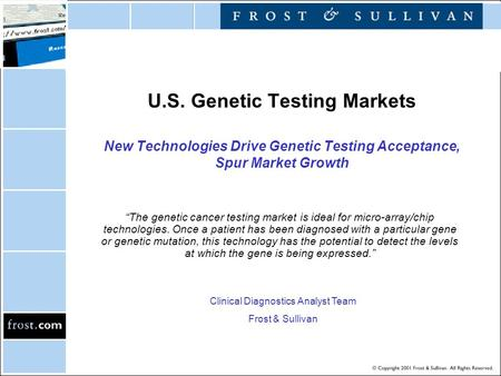 "U.S. Genetic Testing Markets New Technologies Drive Genetic Testing Acceptance, Spur Market Growth ""The genetic cancer testing market is ideal for micro-array/chip."