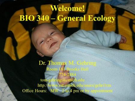 Dr. Thomas M. Gehring Room 181 Brooks Hall 774-2484  Office Hours: MW 2 to 4 pm or by appointment.