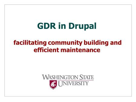 GDR in Drupal facilitating community building and efficient maintenance.