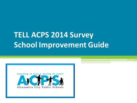 TELL ACPS 2014 Survey School Improvement Guide Insert date here.