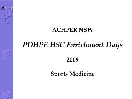 ACHPER NSW PDHPE HSC Enrichment Days 2009 Sports Medicine.