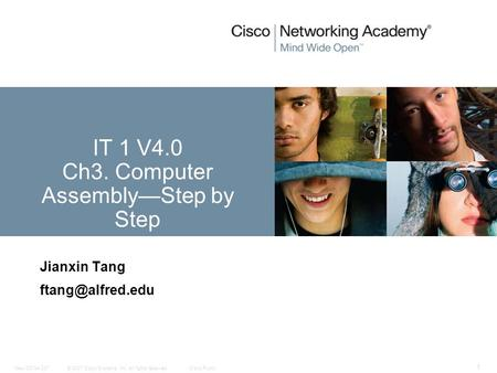 © 2007 Cisco Systems, Inc. All rights reserved.Cisco PublicNew CCNA 307 1 Jianxin Tang IT 1 V4.0 Ch3. Computer Assembly—Step by Step.