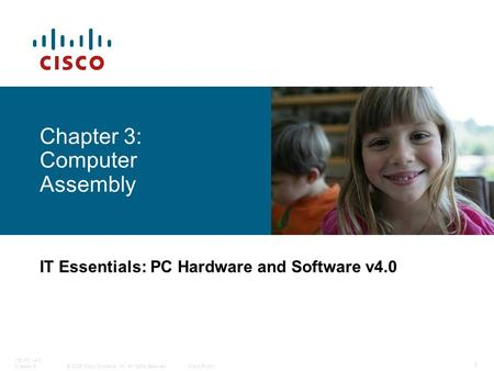 © 2006 Cisco Systems, Inc. All rights reserved.Cisco Public ITE PC v4.0 Chapter 3 1 Chapter 3: Computer Assembly IT Essentials: PC Hardware and Software.