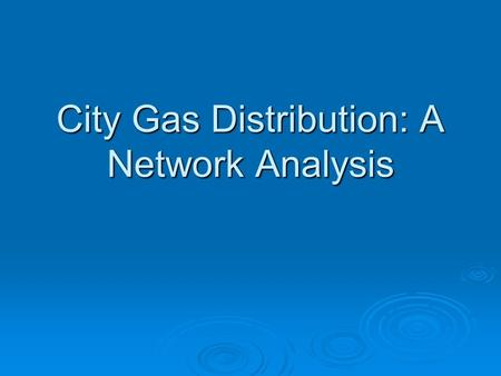 City Gas Distribution: A Network Analysis. Overall view.
