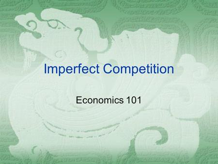 Imperfect Competition Economics 101. Imperfect Competition  Imperfect competition refers to those market structures that fall between perfect competition.