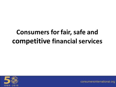 Consumers for fair, safe and competitive financial services consumersinternational.org.