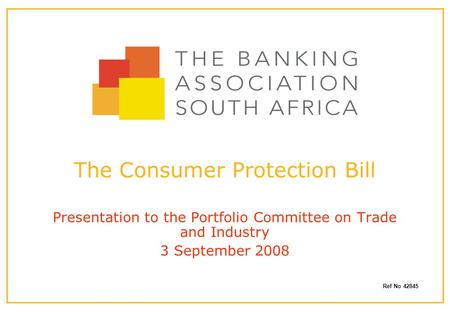 The Consumer Protection Bill Presentation to the Portfolio Committee on Trade and Industry 3 September 2008 Ref No 42845.