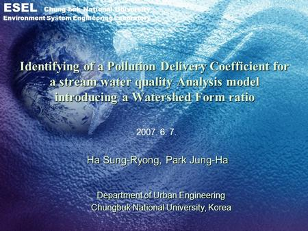 ESEL Chung-buk National University Environment System Engineering Laboratory Identifying of a Pollution Delivery Coefficient for a stream water quality.