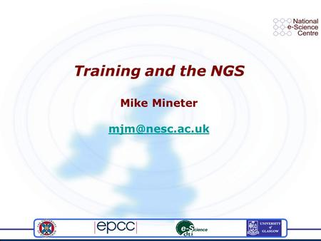 Training and the NGS Mike Mineter