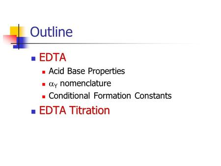 Outline EDTA EDTA Titration Acid Base Properties aY nomenclature