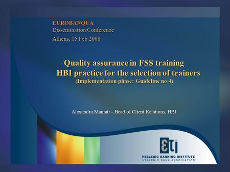 EUROBANQUA Dissemination Conference Athens, 15 Feb 2008 Quality assurance in FSS training HBI practice for the selection of trainers (Implementation phase: