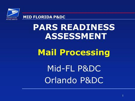 1 MID FLORIDA P&DC PARS READINESS ASSESSMENT Mail Processing Mid-FL P&DC Orlando P&DC.