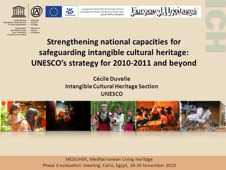 ICH Strengthening national capacities for safeguarding intangible cultural heritage: UNESCO's strategy for 2010-2011 and beyond Cécile Duvelle Intangible.