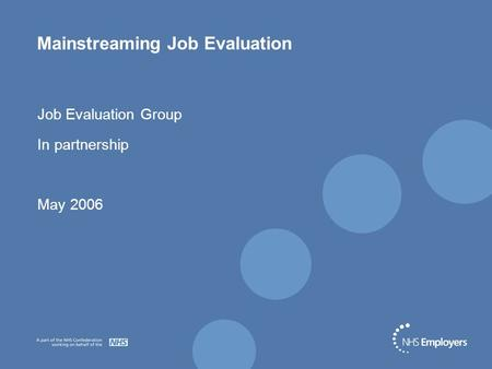 Mainstreaming Job Evaluation Job Evaluation Group In partnership May 2006.