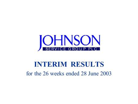 INTERIM RESULTS for the 26 weeks ended 28 June 2003.